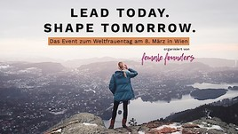 8. März 2019 – Weltfrauentag: LEAD TODAY. SHAPE TOMORROW