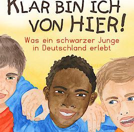 """Neu auf dem Kinderbuchmarkt: """"Klar bin ich von hier! Was ein schwarzer Junge in Deutschland erlebt"""""""